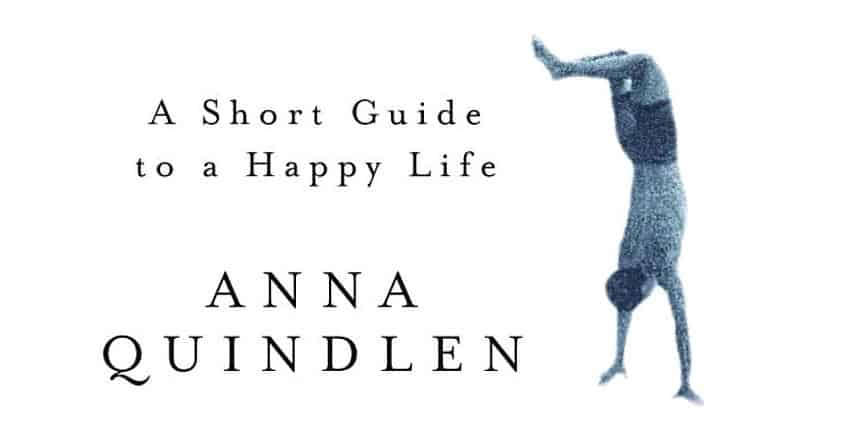 Anna Quindlen - A Short Guide to a Happy Life